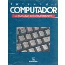 Entenda o Computador - A Revolução dos Computadores