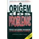 A Origem dos Problemas - Você Vai Poder Arrancar o Mal Pela Raiz!