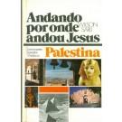 Andando Por Onde Andou Jesus - Emocionantes Episódios Vividos na Palestina